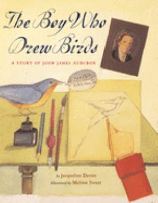 The Boy Who Drew Birds: A Story of John James Audubon