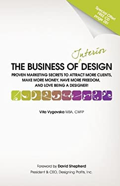 The Business of Interior Design: Proven Marketing Secrets 9780615390802