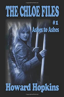 The Chloe Files #1: Ashes to Ashes 9780615194523