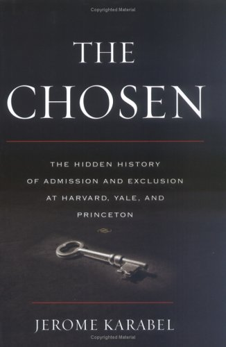 The Chosen: The Hidden History of Admission and Exclusion at Harvard, Yale, and Princeton 9780618574582