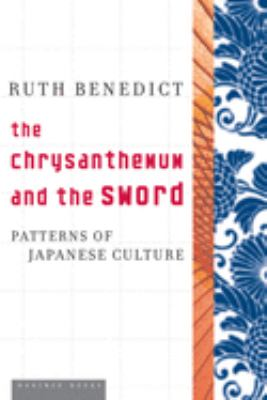 The Chrysanthemum and the Sword: Patterns of Japanese Culture 9780618619597