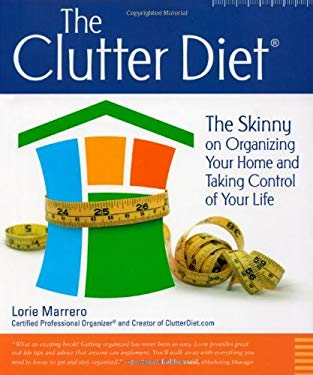 The Clutter Diet: The Skinny on Organizing Your Home and Taking Control of Your Life 9780615266480