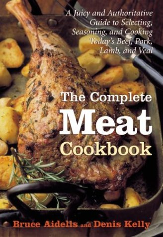 The Complete Meat Cookbook: A Juicy and Authoritative Guide to Selecting, Seasoning, and Cooking Today's Beef, Pork, Lamb, and Veal 9780618135127