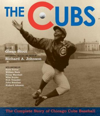 The Cubs: The Complete Story of Chicago Cubs Baseball 9780618595006