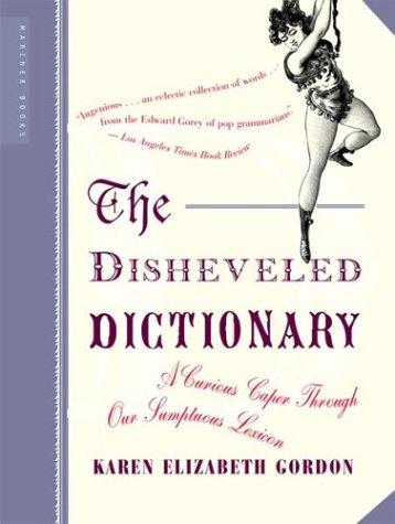 The Disheveled Dictionary: A Curious Caper Through Our Sumptuous Lexicon 9780618381968