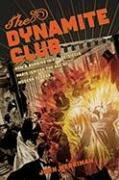 The Dynamite Club: How a Bombing in Fin-de-Siecle Paris Ignited the Age of Modern Terror 9780618555987