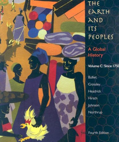 The Earth and Its Peoples: A Global History: Volume C: Since 1750 9780618771547