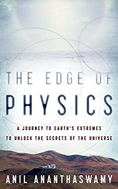The Edge of Physics: A Journey to Earth's Extremes to Unlock the Secrets of the Universe 9780618884681