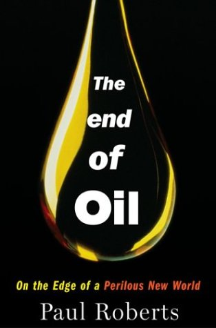 The End of Oil: On the Edge of a Perilous New World 9780618239771