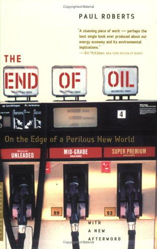 The End of Oil: On the Edge of a Perilous New World 9780618562114
