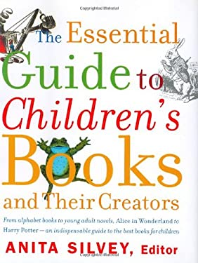 The Essential Guide to Children's Books and Their Creators 9780618190836