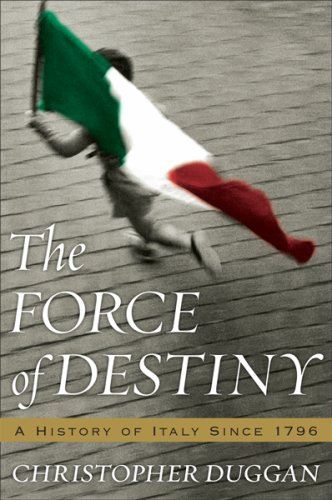 The Force of Destiny: A History of Italy Since 1796 9780618353675