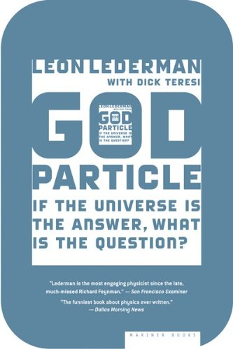 The God Particle: If the Universe Is the Answer, What Is the Question? 9780618711680