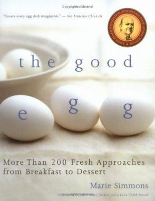 The Good Egg: More Than 200 Fresh Approaches from Breakfast to Dessert 9780618711949