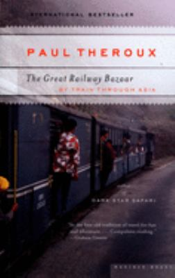 The Great Railway Bazaar: By Train Through Asia 9780618658947