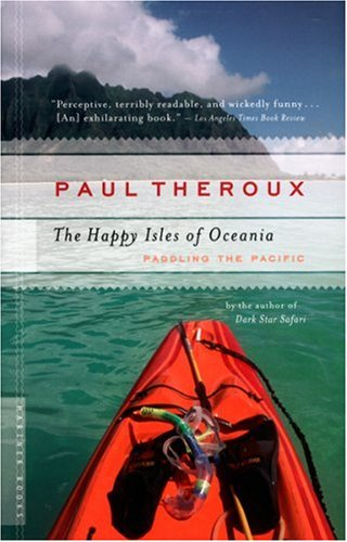The Happy Isles of Oceania: Paddling the Pacific 9780618658985