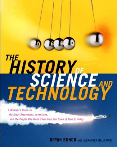 The History of Science and Technology: A Browser's Guide to the Great Discoveries, Inventions, and the People Who Made Them from the Dawn of Time to T 9780618221233