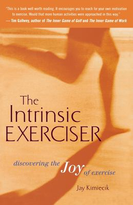 The Intrinsic Exerciser: Discovering the Joy of Exercise 9780618124909