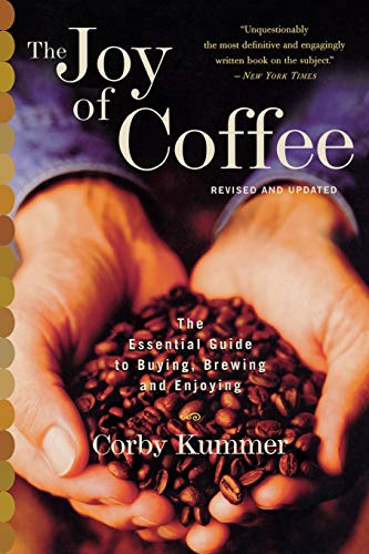 The Joy of Coffee: The Essential Guide to Buying, Brewing, and Enjoying - Revised and Updated 9780618302406