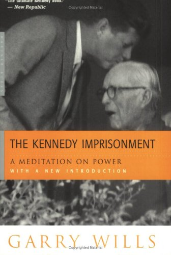 The Kennedy Imprisonment: A Meditation on Power 9780618134434