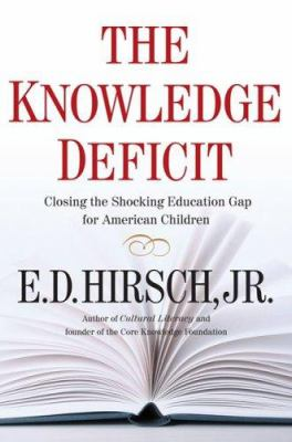 The Knowledge Deficit: Closing the Shocking Education Gap for American Children 9780618657315