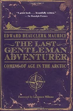The Last Gentleman Adventurer: Coming of Age in the Arctic 9780618517510