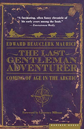 The Last Gentleman Adventurer: Coming of Age in the Arctic 9780618773589