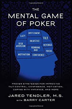 Mental Game of Poker : Proven Strategies for Improving Tilt Control, Confidence, Motivation, Coping with Variance and More