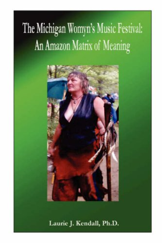 The Michigan Womyn's Music Festival: An Amazon Matrix of Meaning 9780615200651