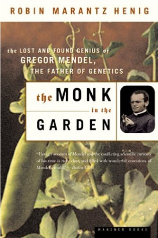 The Monk in the Garden: The Lost and Found Genius of Gregor Mendel, the Father of Genetics 9780618127412
