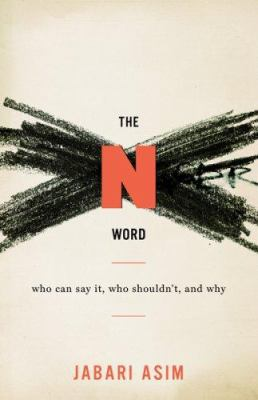 The N Word: Who Can Say It, Who Shouldn't, and Why 9780618197170