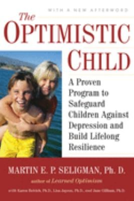 The Optimistic Child: A Proven Program to Safeguard Children Against Depression and Build Lifelong Resilience 9780618918096