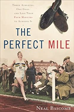 The Perfect Mile: Three Athletes, One Goal, and Less Than Four Minutes to Achieve It 9780618391127