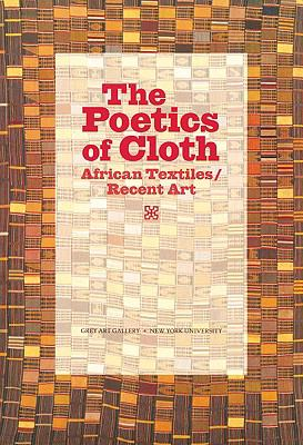 The Poetics of Cloth: African Textiles/Recent Art 9780615220833