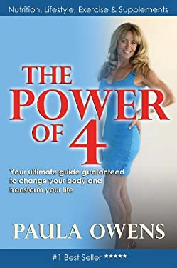 The Power of 4: Your Ultimate Guide Guaranteed to Change Your Body and Transform Your Life 9780615257501