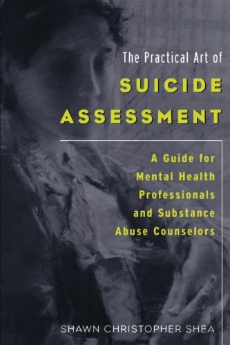 The Practical Art of Suicide Assessment 9780615455648
