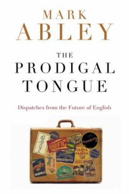 The Prodigal Tongue: Dispatches from the Future of English 9780618571222