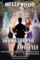 The Showstopper Lifestyle: The Man's Guide to Ultra-Hot Women, Unlimited Power, and Ultimate Freedom...That Women Should Read Too! 2330344
