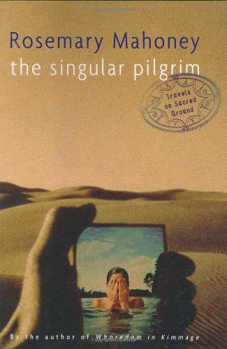 The Singular Pilgrim: Travels on Sacred Ground 9780618022625