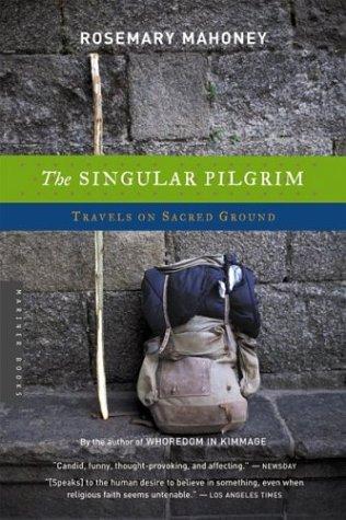 The Singular Pilgrim: Travels on Sacred Ground