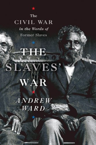 The Slaves' War: The Civil War in the Words of Former Slaves 9780618634002