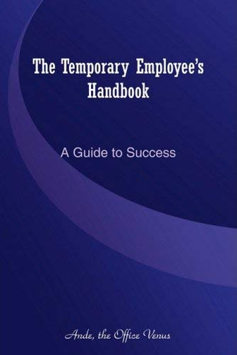 The Temporary Employee's Handbook: A Guide to Success 9780615247670