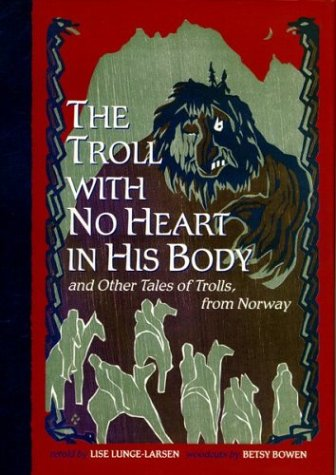 The Troll with No Heart in His Body: And Other Tales of Trolls from Norway 9780618354030