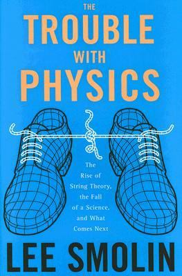 The Trouble with Physics: The Rise of String Theory, the Fall of a Science, and What Comes Next 9780618551057