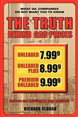 The Truth Behind Gas Prices 9780615254203