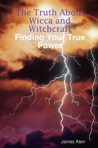 The Truth about Wicca and Witchcraft Finding Your True Power 9780615209456