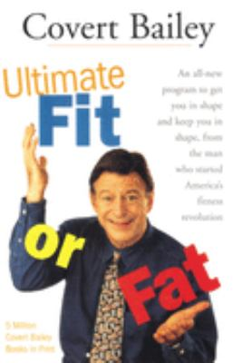 The Ultimate Fit or Fat: An All-New Program to Get You in Shape and Keep You in Shape 9780618002047