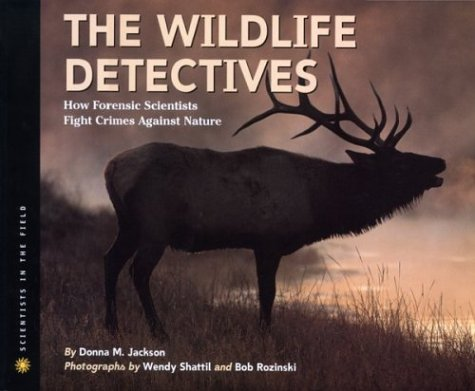 The Wildlife Detectives: How Forensic Scientists Fight Crimes Against Nature 9780618196838