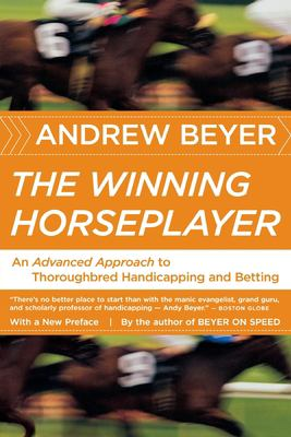 The Winning Horseplayer: An Advanced Approach to Thoroughbred Handicapping and Betting 9780618871780
