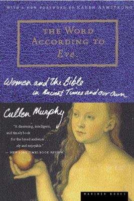 The Word According to Eve: Women and the Bible in Ancient Times and Our Own 9780618001927